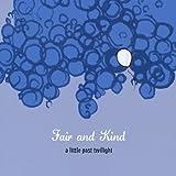 Fair & Kind Little Past Twilight