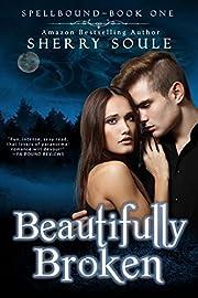 Beautifully Broken: YA Paranormal Romance (Spellbound Prodigies Book 1)