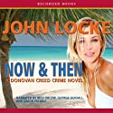 Now & Then: A Donovan Creed Novel Audiobook by John Locke Narrated by Rich Orlow, George Guidall, Simon Prebble