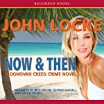 Now & Then: A Donovan Creed Novel (       UNABRIDGED) by John Locke Narrated by Rich Orlow, George Guidall, Simon Prebble