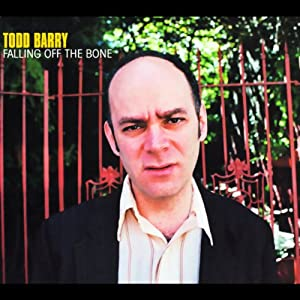 Falling off the Bone | [Todd Barry]