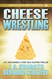 Cheese Wrestling: A Lt. Jack Daniels/Chief Cole Clayton Thriller