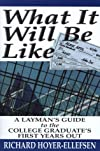 What It Will Be Like: A Layman's Guide To The College Graduate's First Years Out