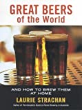 img - for Great Beers of the World: And How to Brew Them at Home book / textbook / text book