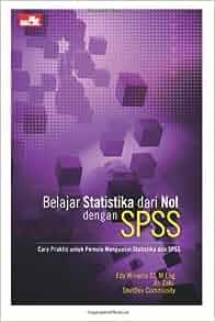 Belajar Statistika dari Nol dengan SPSS (Indonesian Edition): Edy
