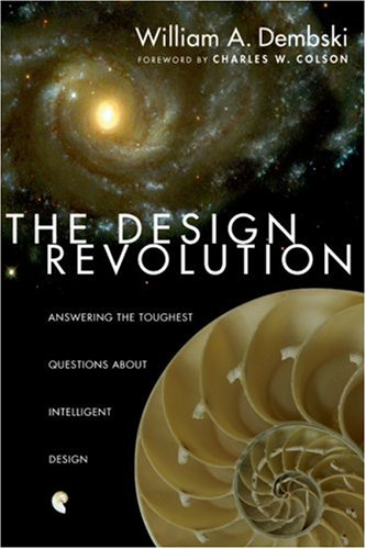 Design Revolution : Answering The Toughest Questions About Intelligent Design, WILLIAM A. DEMBSKI, CHARLES W. COLSON