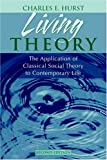Living Theory: The Application of Classical Social Theory to Contemporary Life (2nd Edition) (020545223X) by Charles E. Hurst