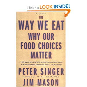 The Way We Eat Why Our Food Choices Matter - Peter Singer, Jim Mason