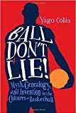 "Yago Colas, ""Ball Don't Lie! Myth, Genealogy and Invention in the Cultures of Basketball"" (Temple University Press, 2016)"