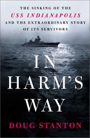 In Harm's Way: The Sinking of the USS Indianapolis and the Extraordinary Story of Its Survivors, Doug Stanton