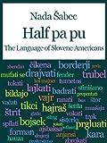 Half pa pu - The Language of Slovene Americans (English Edition)