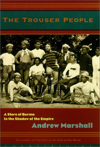 The Trouser People: A Story of Burma in the Shadow of the Empire, Andrew Marshall
