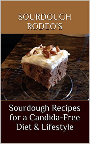 Sourdough Recipes for a Candida-Free Diet & Lifestyle: Sourdough Rodeo's by Lori Williams, Kathy Price