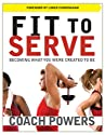 Fit to Serve by Coach Tim Powers