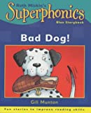 Bad Dog! (Superphonics Blue Storybooks) (0340773502) by Munton, Gill