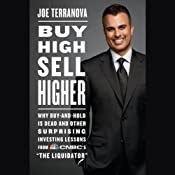 Buy High, Sell Higher: Why Buy-and-Hold Is Dead and Other Investing Lessons from CNBC's 'The Liquidator' | [Joe Terranova]