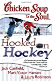 img - for Chicken Soup for the Soul: Hooked on Hockey: 101 Stories about the Players Who Love the Game and the Families that Cheer Them On book / textbook / text book