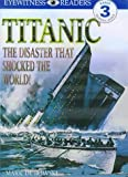 Titanic: The Disaster That Shocked the World! (DK Readers Level 3) Mark Dubowski
