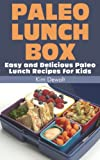Paleo Lunch Box: Easy and Delicious Paleo Lunch Recipes for Kids
