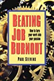 Beating Job Burnout: How to Turn Your Work into Your Passion (0844244503) by Stevens, Paul