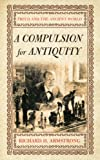 A Compulsion for Antiquity: Freud and the Ancient World (Cornell Studies in the History of Psychiatry)