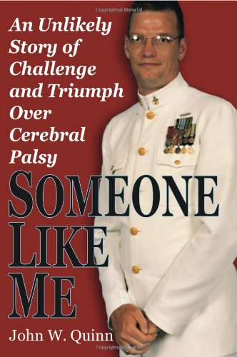 Someone Like Me: An Unlikely Story of Challenge and Triumph Over Cerebral Palsy, John W. Quinn