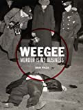 Weegee: Murder is My Business (3791353136) by Wallis, Brian