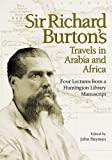 Sir Richard Burtons Travels in Arabia and Africa: Four Lectures from a Huntington Library Manuscript