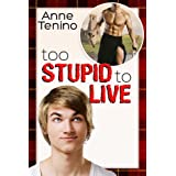 Too Stupid to Live (Romancelandia) ~ Anne Tenino