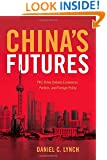 China's Futures: PRC Elites Debate Economics, Politics, and Foreign Policy