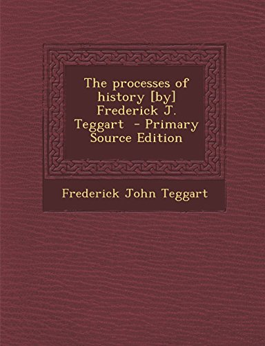 The processes of history [by] Frederick J. Teggart