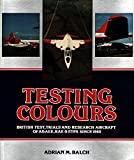 Image of Testing Colours: British Test, Trials, and Research Aircraft of A & AEE, RAE & ETPS Since 1960