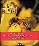 echange, troc Raoul Alphandéry - La Route du miel : Le grand livre des abeilles et de l'apiculture