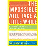 The Impossible Will Take a Little While: A Citizen's Guide to Hope in a Time of Fear ~ Paul Rogat Loeb
