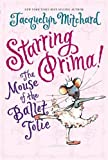 Starring Prima!: The Mouse of the Ballet Jolie (0060573589) by Mitchard, Jacquelyn