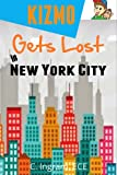 Kizmo Gets Lost in New York City: Geography and Travel for Young Children (Kevin and Kizmo Childrens Book Series 5)