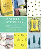 img - for Colorful Stitchery: 65 Embroidery Projects to Personalize Your Home book / textbook / text book