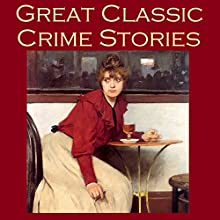 Great Classic Crime Stories: Tales of Murder, Robbery, Extortion, Blackmail, Forgery, and Worse (       UNABRIDGED) by G. K. Chesterton, Charles Dickens, O. Henry, Ambrose Bierce, Thomas Hardy, Arnold Bennett, A. J. Alan Narrated by Cathy Dobson