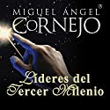 Lideres del Tercer Milenio (Texto Completo) [Leaders of the Third Millenium ] (       UNABRIDGED) by Miguel Angel Cornejo Narrated by Miguel Angel Cornejo
