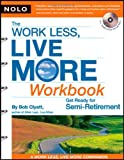 The Work Less, Live More Workbook: Get Ready for Semi-Retirement (with CD-Rom)