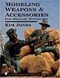 img - for Modeling Weapons & Accessories for Military Miniatures (Schiffer Book for Hobbyists) book / textbook / text book