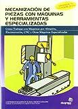 Mecanización de piezas con máquinas y herramientas especializadas