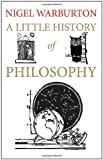 A Little History of Philosophy [ A LITTLE HISTORY OF PHILOSOPHY ] By Warburton, Nigel ( Author )Oct-25-2011 Hardcover (0300152086) by Warburton, Nigel