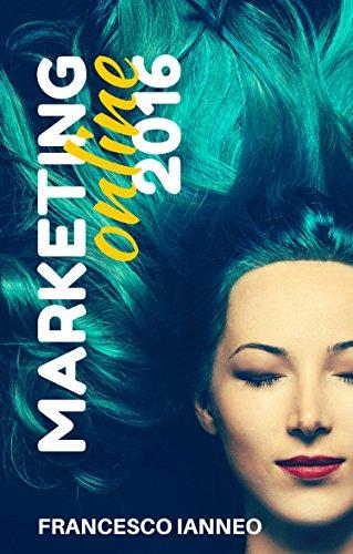 Marketing Online 2016 Guida pratica per raggiungere i tuoi clienti portare traffico sul tuo sito web e fare bu PDF
