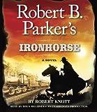 Robert B. Parker's Ironhorse: A Robert B. Parker Western