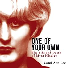 One of Your Own: The Life and Death of Myra Hindley (       UNABRIDGED) by Carol Ann Lee Narrated by Maggie Mash