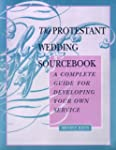 The Protestant Wedding Sourcebook: A...