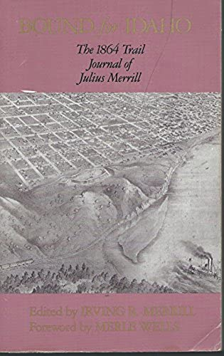 Bound for Idaho: The 1864 Trail Journal of Julius Merrill, Merrill, Julius