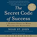 The Secret Code of Success: 7 Hidden Steps to More Wealth and Happiness (       UNABRIDGED) by Noah St. John Narrated by Noah St. John, Jack Canfield