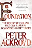 Peter Ackroyd Foundation: The History of England from Its Earliest Beginnings to the Tudors